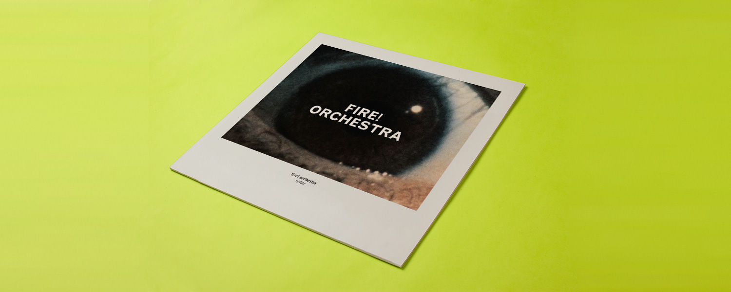 Fire! Orchestra «Enter!»