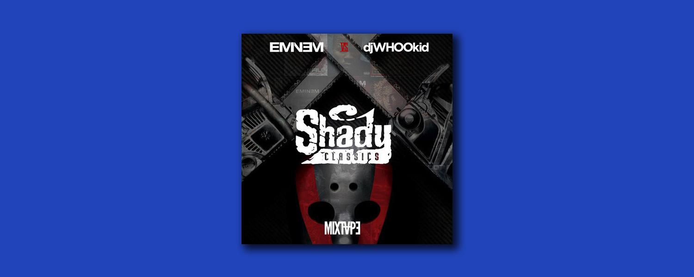 Эминем и DJ Whoo Kid «Shady Classics»