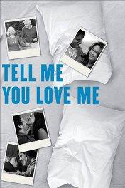 Скажи мне что любишь меня / Tell Me You Love Me